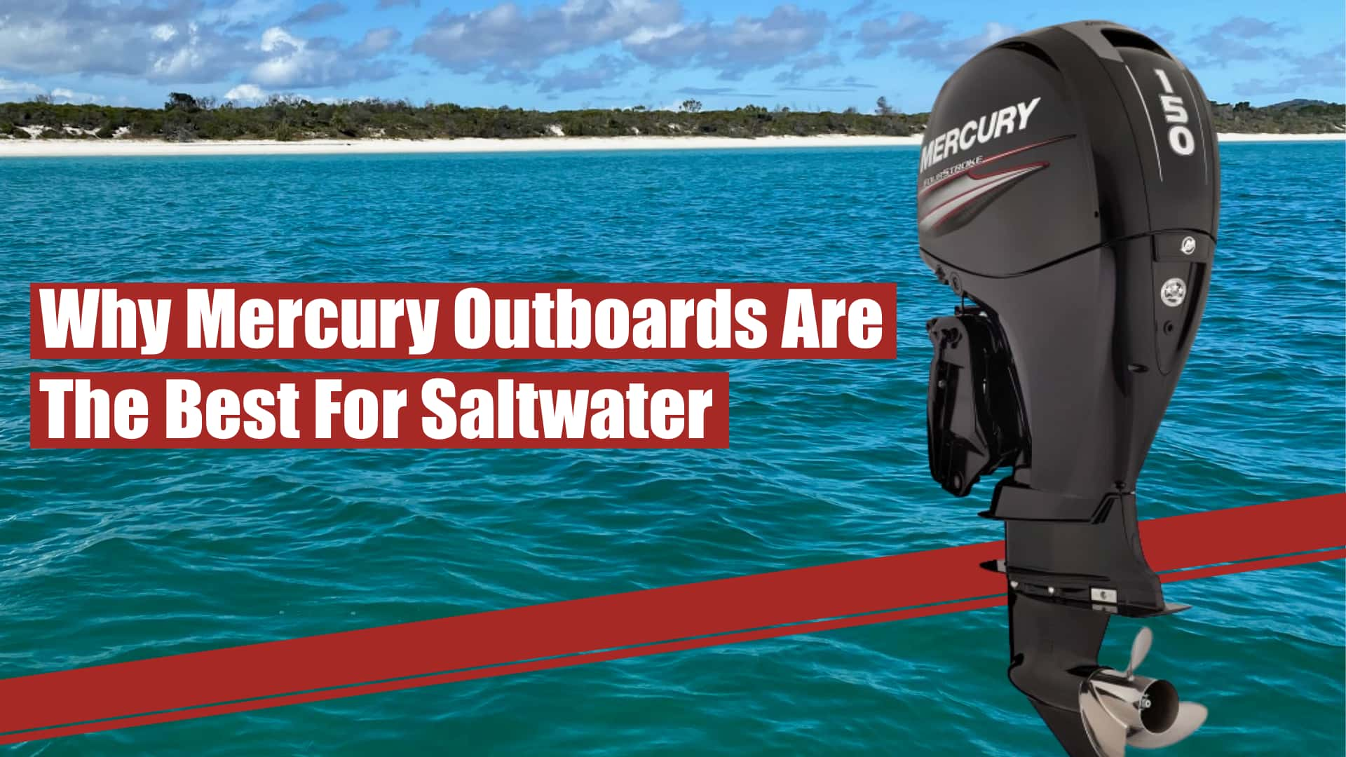 Mercury Outboards: The Best Outboard Motor For Saltwater